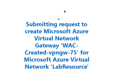 Request-is-submitted-from-Windows-Admin-Center-to-create-the-Microsoft-Azure-Virtual-Network-Gateway Install and Configure Windows Server 2019 Azure Network Adapter